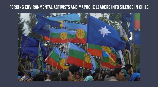 Obligando a los activistas ambientales y a los líderes mapuches al silencio en Chile